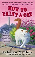 How to Paint a Cat (The Cats and Curios Mystery #5)