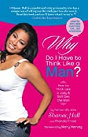 Why Do I Have To Think Like A Man?