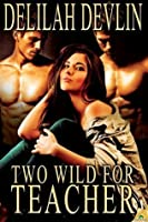 Two Wild for Teacher (Lone Star Lovers, #6)