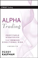 Alpha Trading: Profitable Strategies That Remove Directional Risk (Wiley Trading)