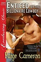 Enticed by the Billionaire Cowboy [Wives for the Western Billionaires 9]