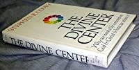 The Divine Center -- Why We Need A Life Centered on God and Christ and How We Attain It