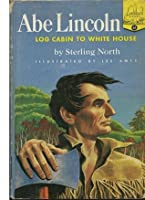 Abe Lincoln : Log Cabin to White House
