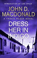 Dress Her in Indigo: Introduction by Lee Child: Travis McGee, No.11