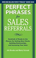 Perfect Phrases for Sales Referrals: Hundreds of Ready-to-Use Phrases for Getting New Clients, Building Relationships, and Increasing Your Sales