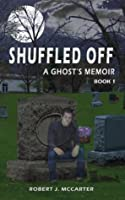 Shuffled Off: A Ghost's Memoir, Book 1