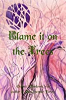 Blame it on the Trees