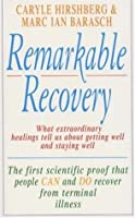 Remarkable Recovery: What Extraordinary Healings Can Teach Us About Getting Well and Staying Well