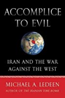 Accomplice to Evil: Iran and the War Against the West