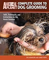 Complete Guide to Dog Grooming (Animal Planet)