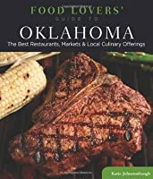Food Lovers' Guide to Oklahoma: The Best Restaurants, Markets & Local Culinary Offerings (Food Lovers' Series)