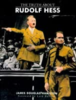 The Truth About Rudolf Hess