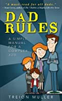 Dad Rules: A Simple Manual for a Complex Job