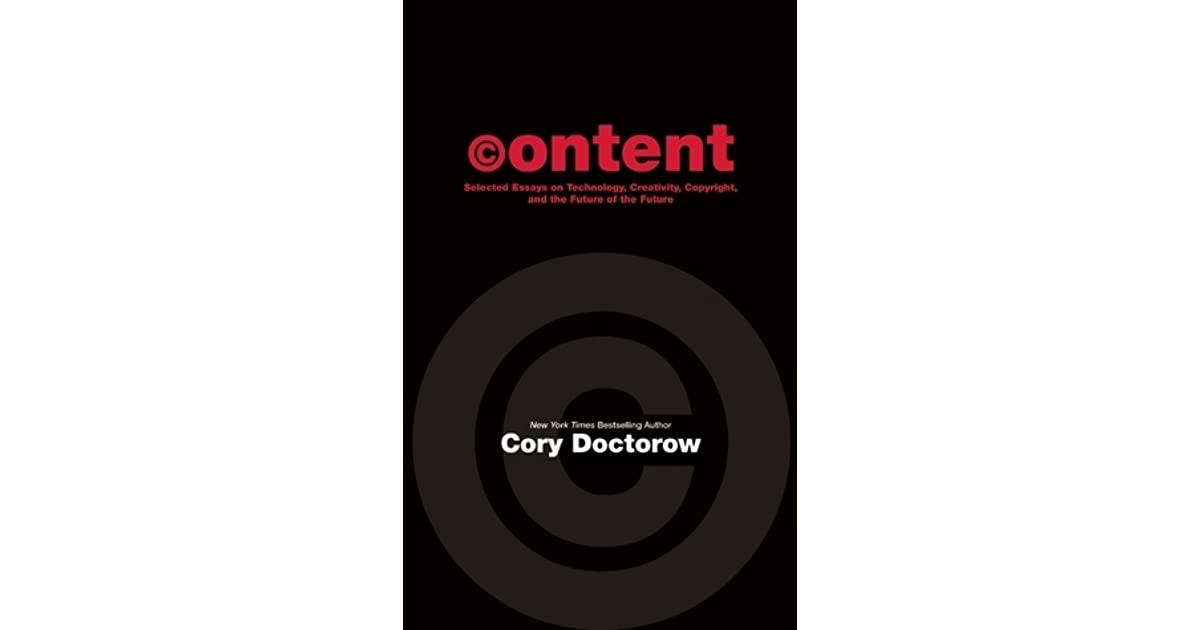 cory doctorow content selected essays Content: selected essays on technology, creativity, copyright and the future of the future by cory doctorow, doctorow@craphoundcom $$$$ a word about this down.