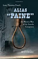 Alias ?Paine?: Lewis Thornton Powell, the Mystery Man of the Lincoln Conspiracy