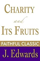 Charity and Its Fruits (Jonathan Edwards Collection)