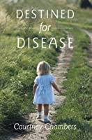 Destined for Disease