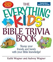 The Everything Kids Bible Trivia Book: Stump Your Friends and Family With Your Bible Knowledge (Everything® Kids)