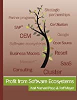 Profit from Software Ecosystems: Business Models, Ecosystems and Partnerships in the Software Industry