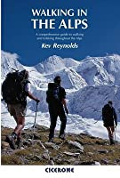 Walking in the Alps: A Comprehensive Guide to Walking and Trekking Throughout the Alps