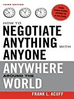 How to Negotiate Anything with Anyone Anywhere Around