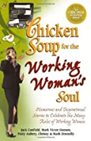 Chicken Soup for the Working Woman's Soul: Humorous and Inspirational Stories to Celebrate the Many Roles of Working Women (Chicken Soup for the Soul)