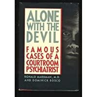 Alone With The Devil (Famous Cases of a Courtroom Psychiatrist)