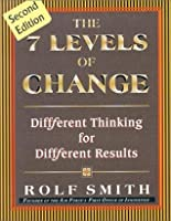 The 7 Levels of Change: Diffferent Thinking for Diffferent Results