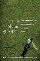 The Slums of Aspen: Immigrants vs. the Environment in America's Eden (Nation of Newcomers: Immigrant History As American History)