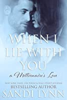 When I Lie with You (A Millionaire's Love, #2)
