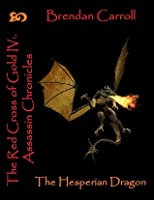 The Red Cross of Gold IV:. The Hesperian Dragon: Assassin Chronicles (The Red Cross of Gold: the Assassin Chronicles) (Volume 4)