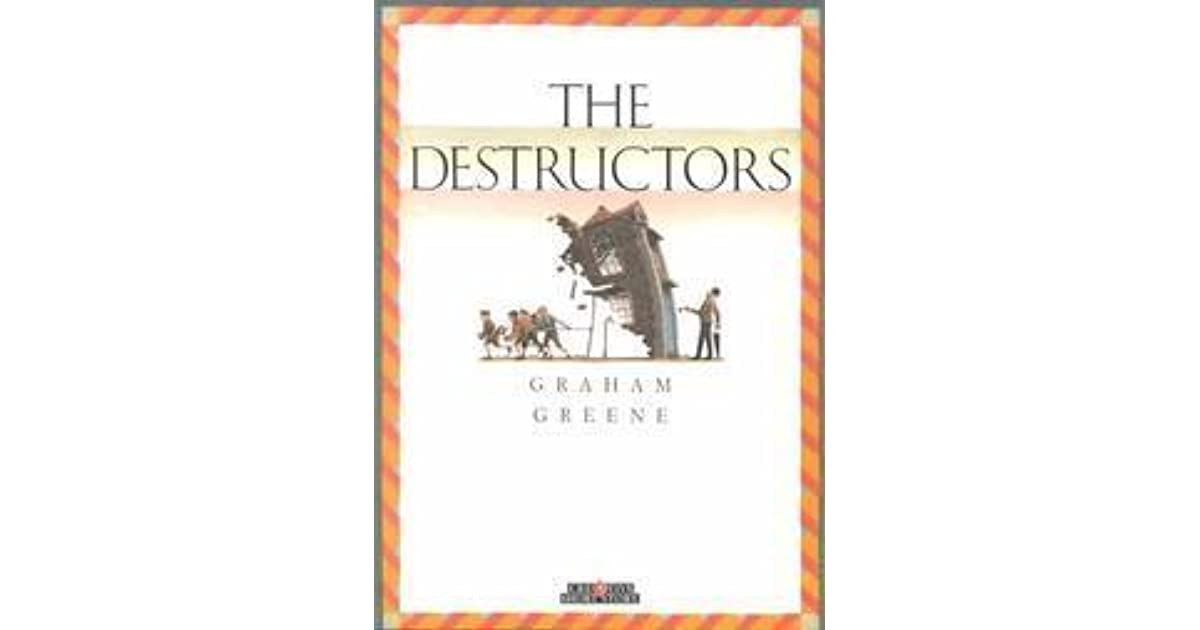 the destrustors Complete summary of graham greene's the destructors enotes plot summaries cover all the significant action of the destructors.