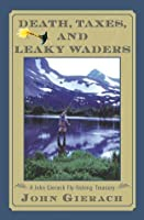 Death Taxes and Leaky Waders: A John Gierach Fly-Fishing Treasury
