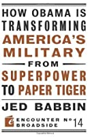 How Obama is Transforming America's Military from Superpower to Paper Tiger (Encounter Broadsides)