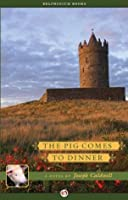 The Pig Comes to Dinner (The Pig Trilogy)