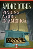 Finding a Girl in America: Ten Short Stories and a Novella