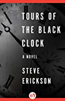Tours of the Black Clock: A Novel