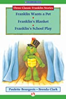 Franklin Wants a Pet, Franklin's Blanket, and Franklin's School Play: Read-Aloud Edition