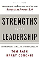 Strengths Based Leadership: Great Leaders, Teams, and Why People Follow [STRENGTHS BASED LEADERSHIP]