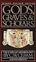 Gods, Graves, and Scholars: The Story of Archaeology