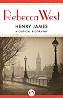 Henry James: A Critical Biography