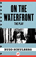 On the Waterfront: The Play