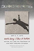 Each Day I Like It Better: Autism, Ect and the Treatment of Our Most Impaired Children