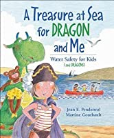 A Treasure at Sea for Dragon and Me: Water Safety for Kids (and Dragons)