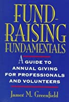 Fund-Raising Fundamentals: A Guide to Annual Giving for Professionals and Volunteers