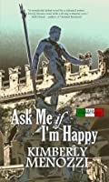 Ask Me if I'm Happy (Italian Connections series)
