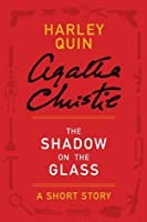The Shadow on the Glass: A Short Story (Harley Quin)