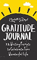 Gratitude Journal: 52 Writing Prompts to Celebrate Your Wonderful Life