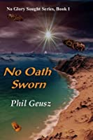 No Oath Sworn - Book 1 of the No Glory Sought Series