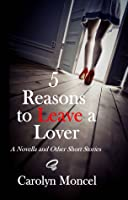 5 Reasons to Leave a Lover: A Novella and Other Short Stories